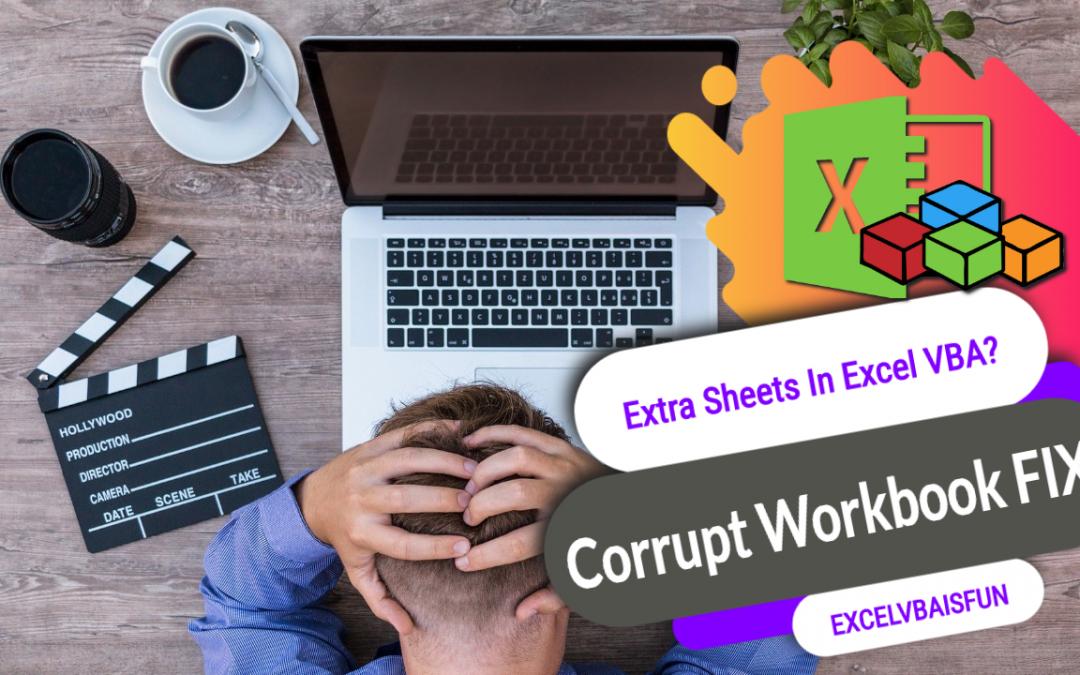 Extra Sheets In Excel VBA – Corrupt Excel Workbook Help