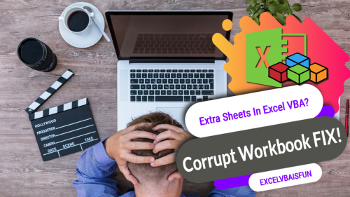 Extra Sheets In Excel VBA – Corrupt Excel Workbook Help